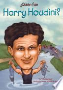 Quién fue Harry Houdini?