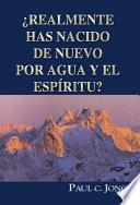 ¿REALMENTE HAS NACIDO DE NUEVO POR AGUA Y EL ESPÍRITU?