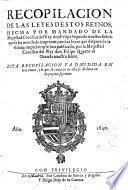 Recopilacion de las leyes destos reynos hecha por mandado ... del Rey Felipe II. ... con las leyes que despuea de la ultima impression se han publicado por la Magestad del Rey Felipe IV. ... (con Repertorio del Indice de la nueva recopilacion de las leyes del reyno)