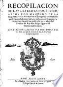 Recopilacion de las leyes destos reynos hecha por mandato de la Magestad Catolica del Rey don Felipe Segundo nuestro señor. que se ha mandado imprimir con, 1