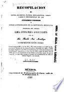 Recopilación de leyes, decretos, bandos, reglamentos, circulares y providencias de los supremos poderes y otras autoridades de la República Mexicana