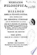 Recreacion filosófica ó Diálogo sobre la Filosofía natural : para instruccion de personas curiosas que no frequentáron las aulas