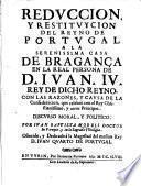 Reduccion y restituycion del Reyno de Portugal a la ... casa de Bragança en .... Juan IV.