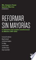Reformar sin mayorías. La dinámica del cambio constitucional en México: 1997-201