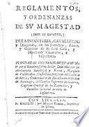 Reglamentos y ordenanzas de Su Magestad de la Infanteria Cavallería y Dragones, etc