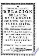 Relación de la Vida de Sor María de Jesús de Agreda con un prólogo galeato y notas a las 3 partes de la Mystica Ciudad de Dios