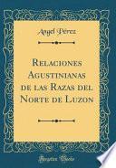 Relaciones Agustinianas de Las Razas Del Norte de Luzon (Classic Reprint)