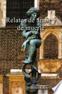 Relatos de Amor Y de Muerte - Volumen I
