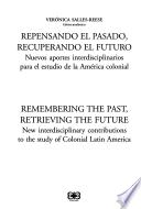 Remembering the past, retrieving the future : new interdisciplinary contributions to the study of colonial Latin America
