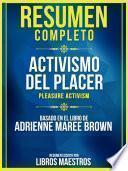 Resumen Completo: Activismo Del Placer (Pleasure Activism) - Basado En El Libro De Adrienne Maree Brown