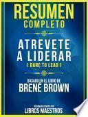 Resumen Completo: Atrevete A Liderar (Dare To Lead) - Basado En El Libro De Brene Brown