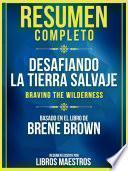 Resumen Completo: Desafiando La Tierra Salvaje (Braving The Wilderness) - Basado En El Libro De Brene Brown