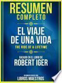 Resumen Completo: El Viaje De Una Vida (The Ride Of A Lifetime) - Basado En El Libro De Robert Iger