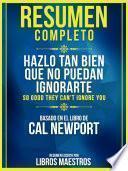 Resumen Completo: Hazlo Tan Bien Que No Puedan Ignorarte (So Good They Cant Ignore You)