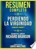 Resumen Completo: Perdiendo La Virginidad - Basado En El Libro De Richard Branson