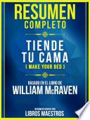 Resumen Completo - Tiende Tu Cama (Make Your Bed) - Basado En El Libro De William Mcraven