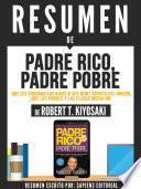 Resumen De Padre Rico, Padre Pobre: Que Les Enseñan Los Ricos A Sus Hijos Acerca Del Dinero Que Los Pobres Y La Clase Media No - De Robert T. Kiyosaki