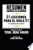 Resumen Extendido de 21 Lecciones para el Siglo 21 (21 Lessons for the 21 Century) - Basado en el Libro de Yuval Noah Harari