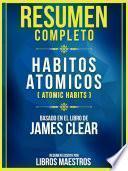 Resumen Extendido De Habitos Atómicos (Atomic Habits) - Basado En El Libro De James Clear
