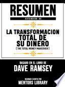 Resumen Extendido De La Transformacion Total De Su Dinero (The Total Money Makeover) - Basado En El Libro De Dave Ramsey