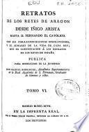 Retratos de los Reyes de Aragón, desde Iñigo Arista hasta D. Fernando el Católico ...