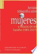 Revisión bibliográfica sobre mujeres y educación en España (1983-2007)