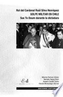 Rol del Cardenal Raúl Silva Henríquez. GOLPE MILITAR EN CHILE. Sus Te Deum durante la dictadura