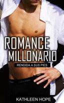 Romance Millonario: Rendida a sus pies
