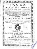 Sacra plausible diadema... con la que los ...clérigos reglares ministros de los enfermos agonizantes, humildemente corona a su santo Patriarca y fundador el D. Camilo de Lelis... en el dia...de su Beatificación