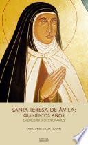 Santa Teresa de Ávila: quinientos años