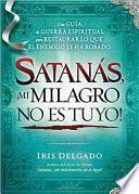 Satanás, Mi Milagro No Es Tuyo!
