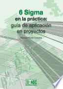 Seis Sigma en la práctica: guía para la aplicación en proyectos