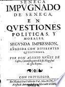 Seneca impugnado de Seneca, en questiones politicas, y morales. 2. impr., anadida con diferentes questiones (etc.)