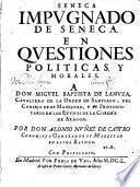 Seneca impugnado de Seneca en questiones politicas y morales