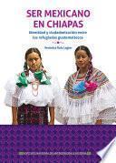 Ser mexicano en Chiapas