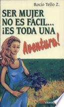 Ser mujer no es fácil... ¡es toda una aventura!