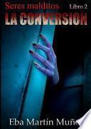 Seres Malditos. La Conversión (Libro 2)