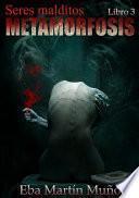 Seres Malditos. Metamorfosis (Libro 3)