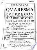 Sermoes da quaresma que pregon o padre doutor Frei Balthasar Paez...