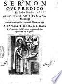 Sermon que predico el padre maestro fray Iuan de Ahumada Mendoça en su conuento el dia vltimo de la octaua que hiço a sancta Theresa de Iesus el conuento del Carmen calçado de los españoles en Napoles