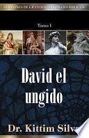 Sermones de grandes personajes bíblicos, Tomo 1: David el ungido