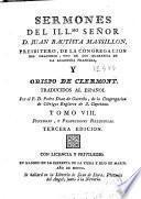 Sermones del Illmo Señor D. Juan Bautista Massillon, presbitero, de la Congregacion del Oratorio ... Obispo de Clermont
