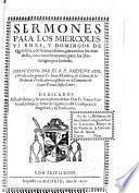 Sermones para los miercoles, viernes y domingos de Quaresma, con Semana Santa, para todos los dias della, con cinco sermones para los domingos por la tarde