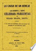 Sesenta y siete célebres preguntas dirigidas a una Junta de Doctores por las cuales fue quemado en Valladolid en 1631