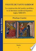 'Fágote de tanto sabidor'. La construcción del motivo profético en la literatura medieval hispánica (siglos XIII-XV)