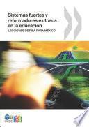 Sistemas fuertes y reformadores exitosos en la educación: Lecciones de PISA para México