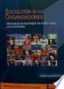Sociología de las organizaciones : influencia de las tecnologías de la información y la comunicación