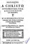 Soliloquios a Christo sacramentado ... y a la Hermosura de la Virgen del Buen Conseio, etc. [In verse.]