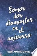 Somos dos diamantes en el universo