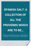 Spanish Salt, a Collection of All the Proverbs which are to be Found in Don Quixote